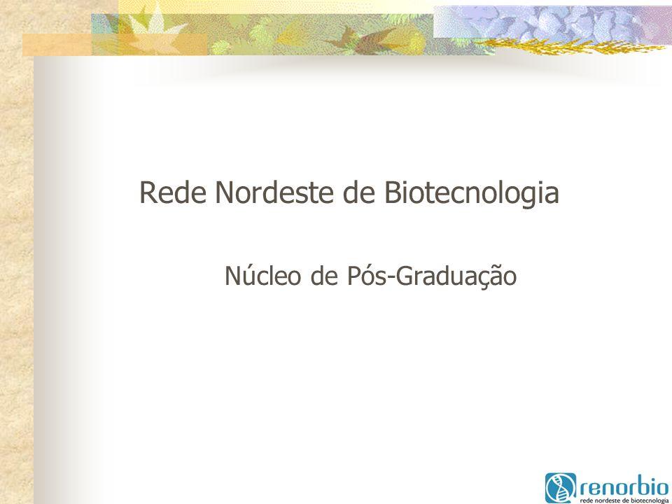 Rede Nordeste de Biotecnologia Núcleo de Pós-Graduação