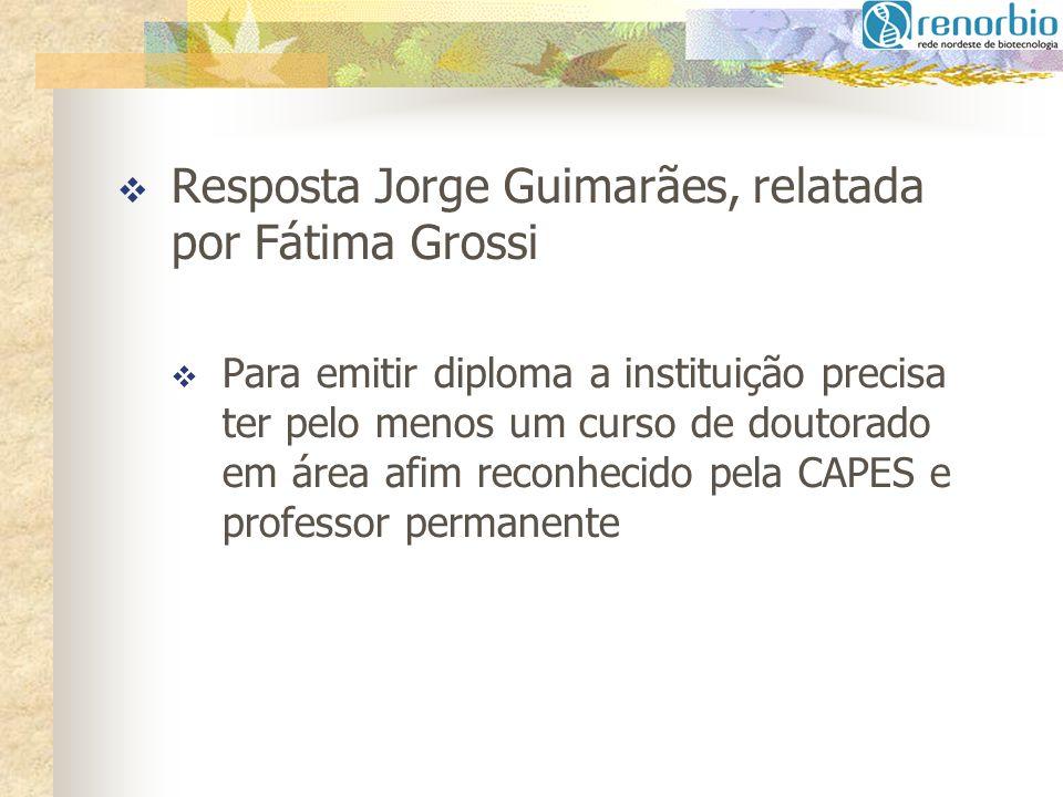 Resposta Jorge Guimarães, relatada por Fátima Grossi Para emitir diploma a instituição precisa ter pelo menos um curso de doutorado em área afim recon