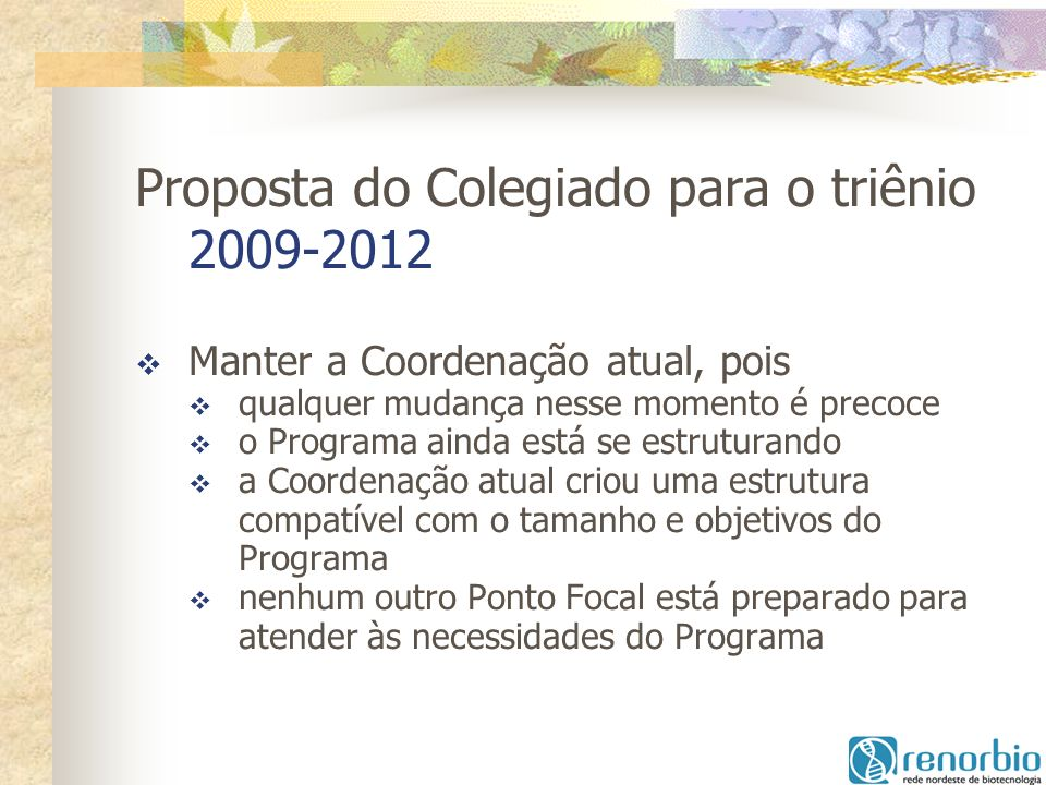 Proposta do Colegiado para o triênio 2009-2012 Manter a Coordenação atual, pois qualquer mudança nesse momento é precoce o Programa ainda está se estr