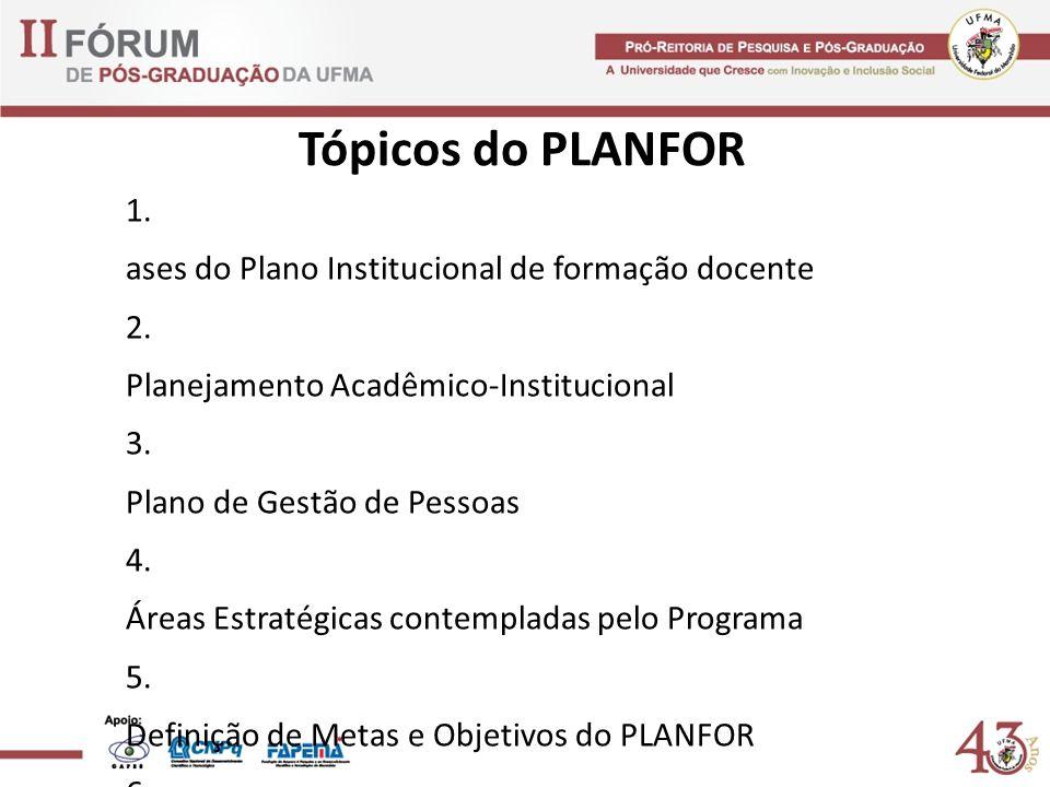 Tópicos do PLANFOR 1.B ases do Plano Institucional de formação docente 2.
