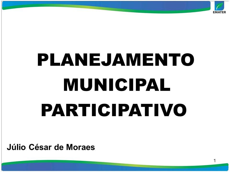 1 PLANEJAMENTO MUNICIPAL PARTICIPATIVO Júlio César de Moraes
