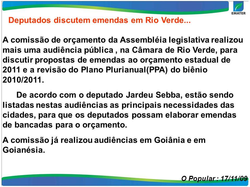 A comissão de orçamento da Assembléia legislativa realizou mais uma audiência pública, na Câmara de Rio Verde, para discutir propostas de emendas ao orçamento estadual de 2011 e a revisão do Plano Plurianual(PPA) do biênio 2010/2011.