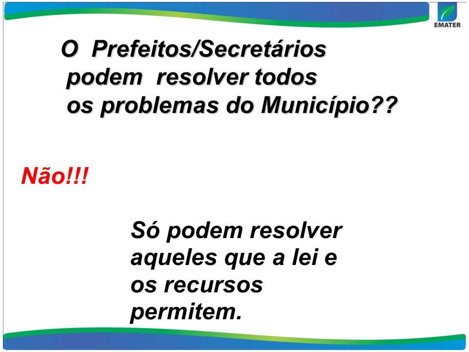 O Prefeitos/Secretários podem resolver todos os problemas do Município .