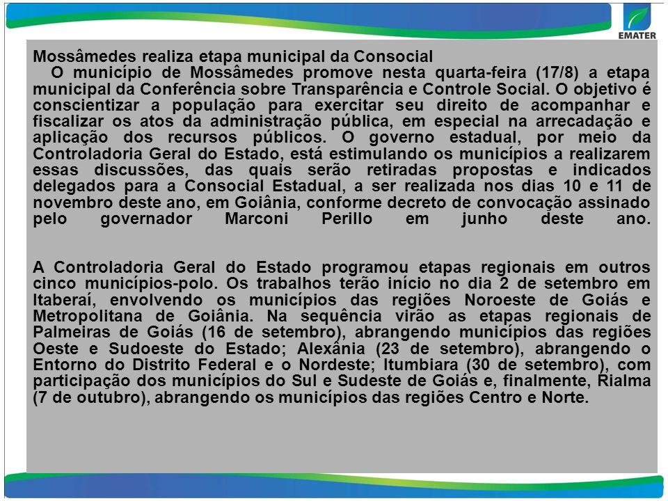 Mossâmedes realiza etapa municipal da Consocial O município de Mossâmedes promove nesta quarta-feira (17/8) a etapa municipal da Conferência sobre Transparência e Controle Social.