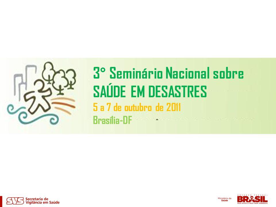 3° Seminário Nacional sobre SAÚDE EM DESASTRES 5 a 7 de outubro de 2011 Brasília-DF