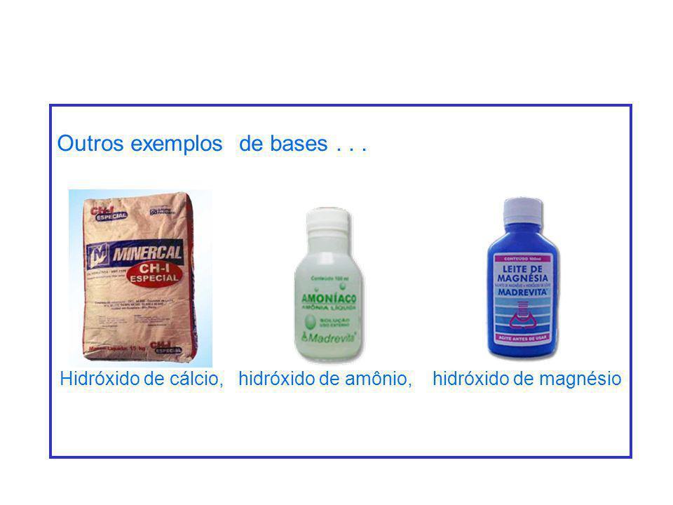 Outros exemplos de bases... Hidróxido de cálcio, hidróxido de amônio, hidróxido de magnésio