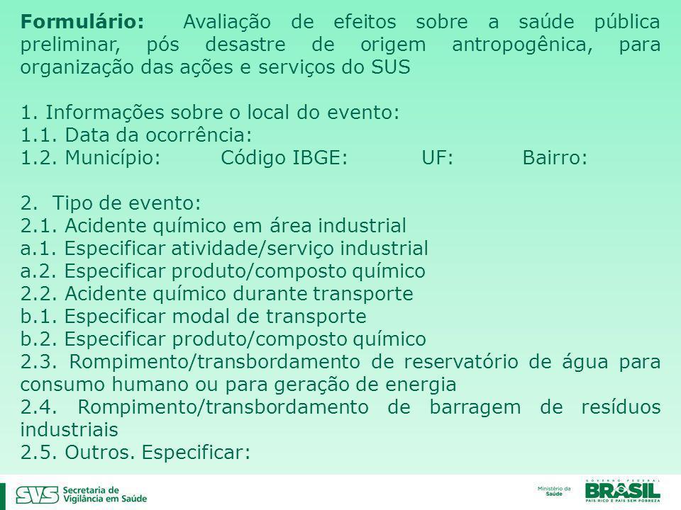 Formulário: Avaliação de efeitos sobre a saúde pública preliminar, pós desastre de origem antropogênica, para organização das ações e serviços do SUS 1.