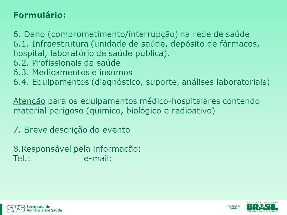 Formulário: 6. Dano (comprometimento/interrupção) na rede de saúde 6.1. Infraestrutura (unidade de saúde, depósito de fármacos, hospital, laboratório
