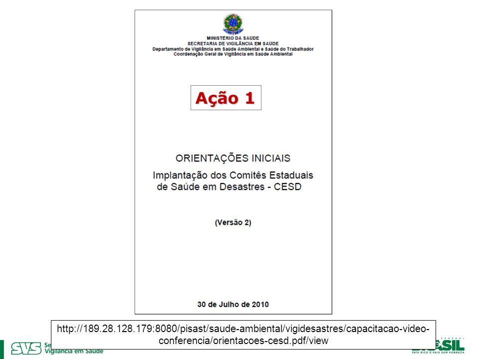 http://189.28.128.179:8080/pisast/saude-ambiental/vigidesastres/capacitacao-video- conferencia/orientacoes-cesd.pdf/view Ação 1