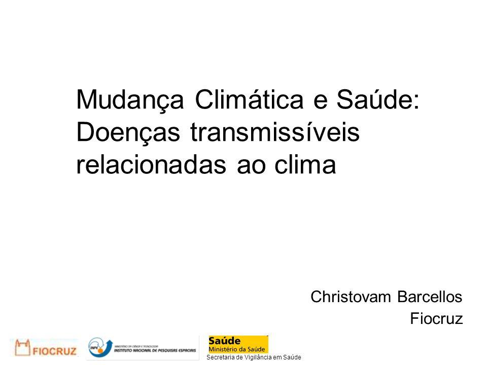 Mudança Climática e Saúde: Doenças transmissíveis relacionadas ao clima Christovam Barcellos Fiocruz Secretaria de Vigilância em Saúde