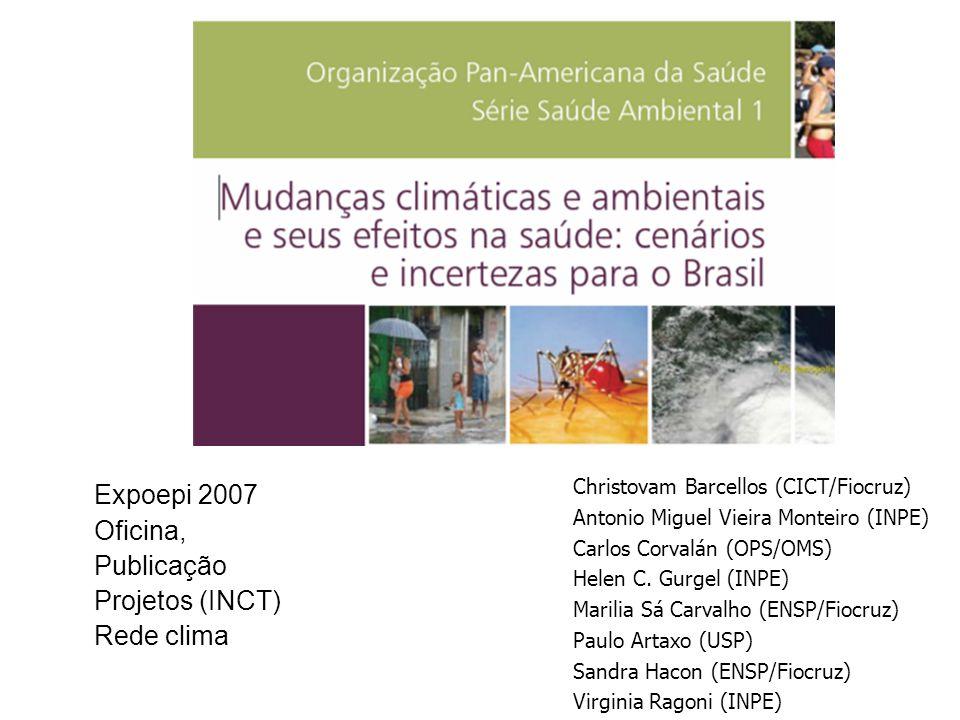 Christovam Barcellos (CICT/Fiocruz) Antonio Miguel Vieira Monteiro (INPE) Carlos Corvalán (OPS/OMS) Helen C. Gurgel (INPE) Marilia Sá Carvalho (ENSP/F