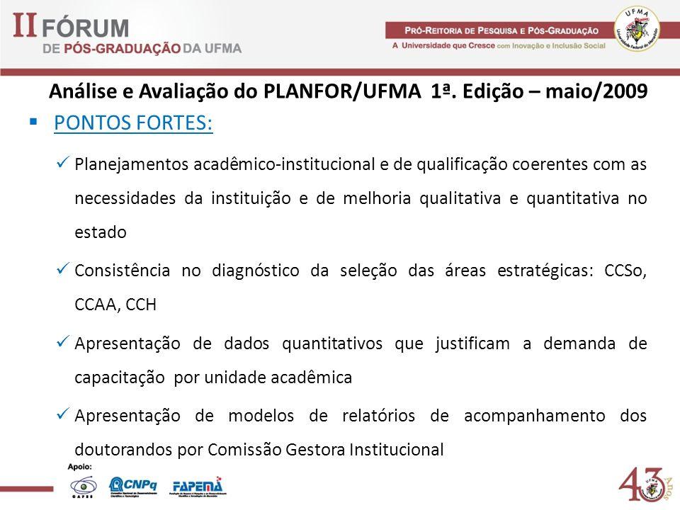 Análise e Avaliação do PLANFOR/UFMA 1ª. Edição – maio/2009 PONTOS FORTES: Planejamentos acadêmico-institucional e de qualificação coerentes com as nec