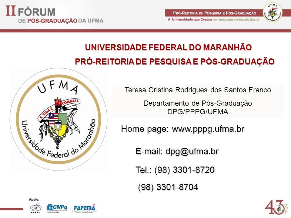 Home page: www.pppg.ufma.br E-mail: dpg@ufma.br Tel.: (98) 3301-8720 (98) 3301-8704 (98) 3301-8704 UNIVERSIDADE FEDERAL DO MARANHÃO PRÓ-REITORIA DE PE