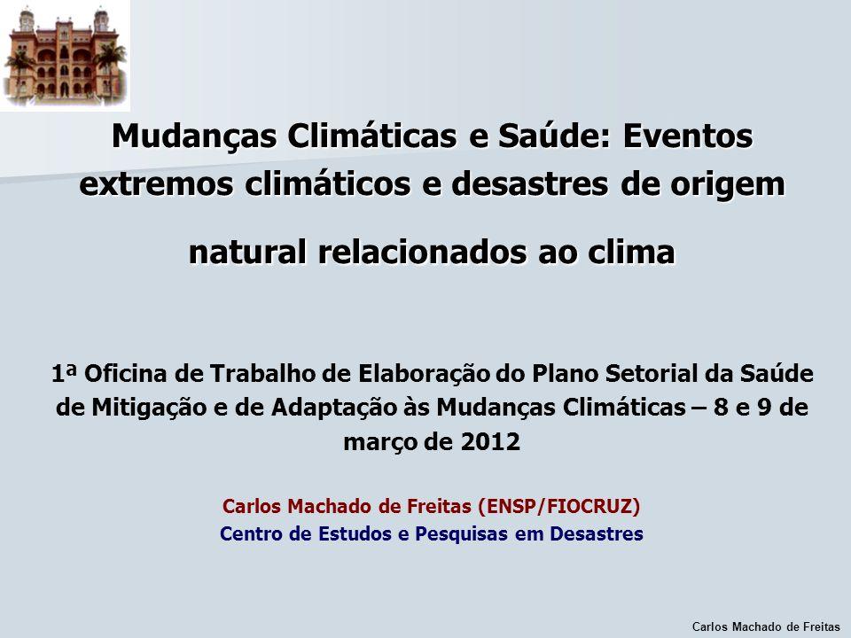 Carlos Machado de Freitas Mudanças Climáticas e Saúde: Eventos extremos climáticos e desastres de origem natural relacionados ao clima Mudanças Climát