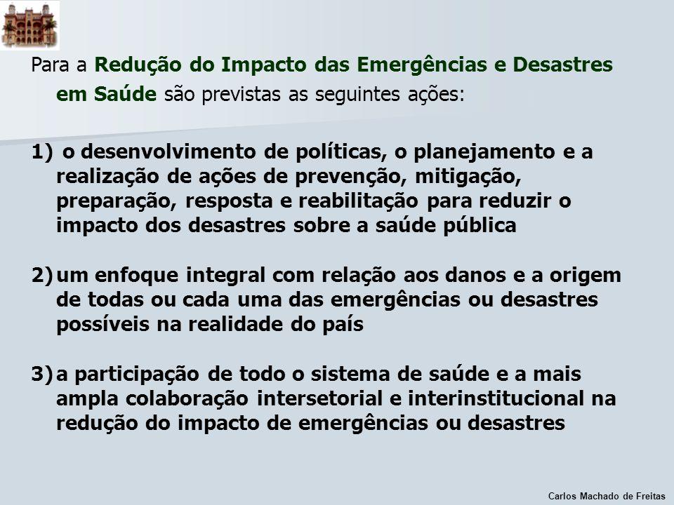 Carlos Machado de Freitas Para a Redução do Impacto das Emergências e Desastres em Saúde são previstas as seguintes ações: 1) o desenvolvimento de pol