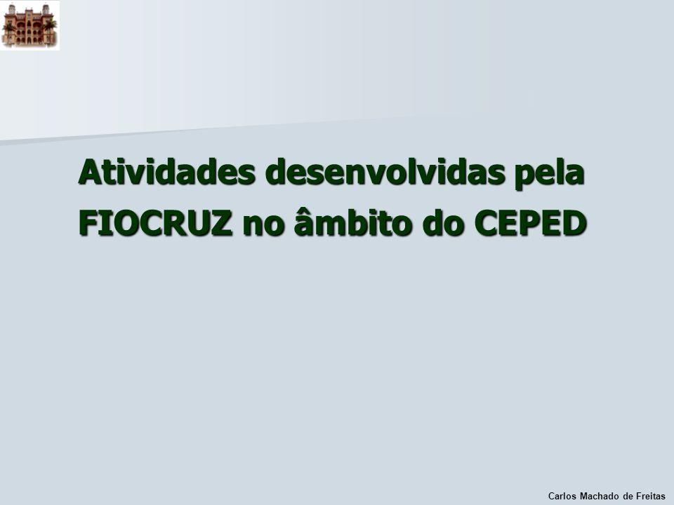 Carlos Machado de Freitas Atividades desenvolvidas pela FIOCRUZ no âmbito do CEPED