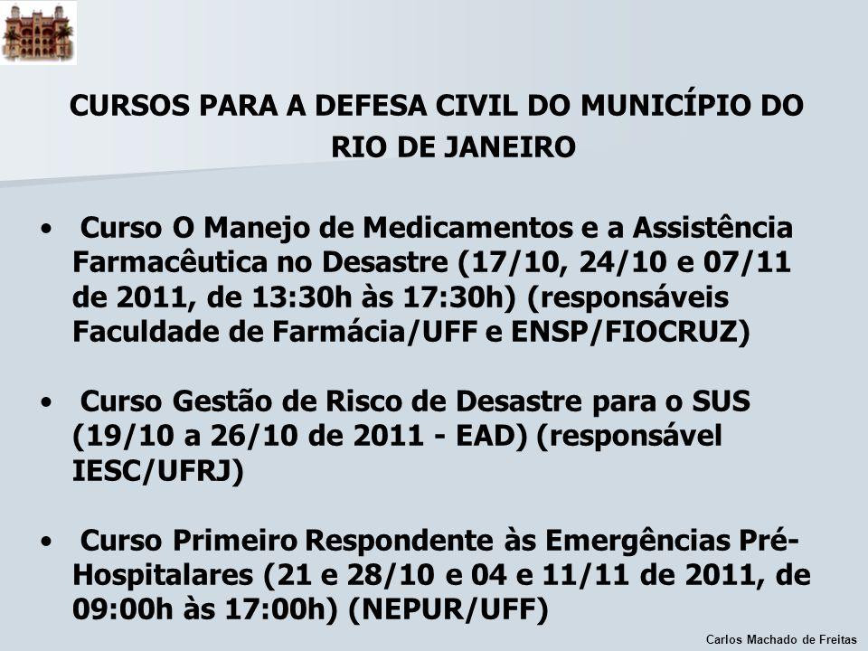 Carlos Machado de Freitas CURSOS PARA A DEFESA CIVIL DO MUNICÍPIO DO RIO DE JANEIRO Curso O Manejo de Medicamentos e a Assistência Farmacêutica no Des
