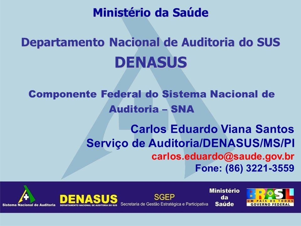 Departamento Nacional de Auditoria do SUS DENASUS Carlos Eduardo Viana Santos Serviço de Auditoria/DENASUS/MS/PI carlos.eduardo@saude.gov.br Fone: (86