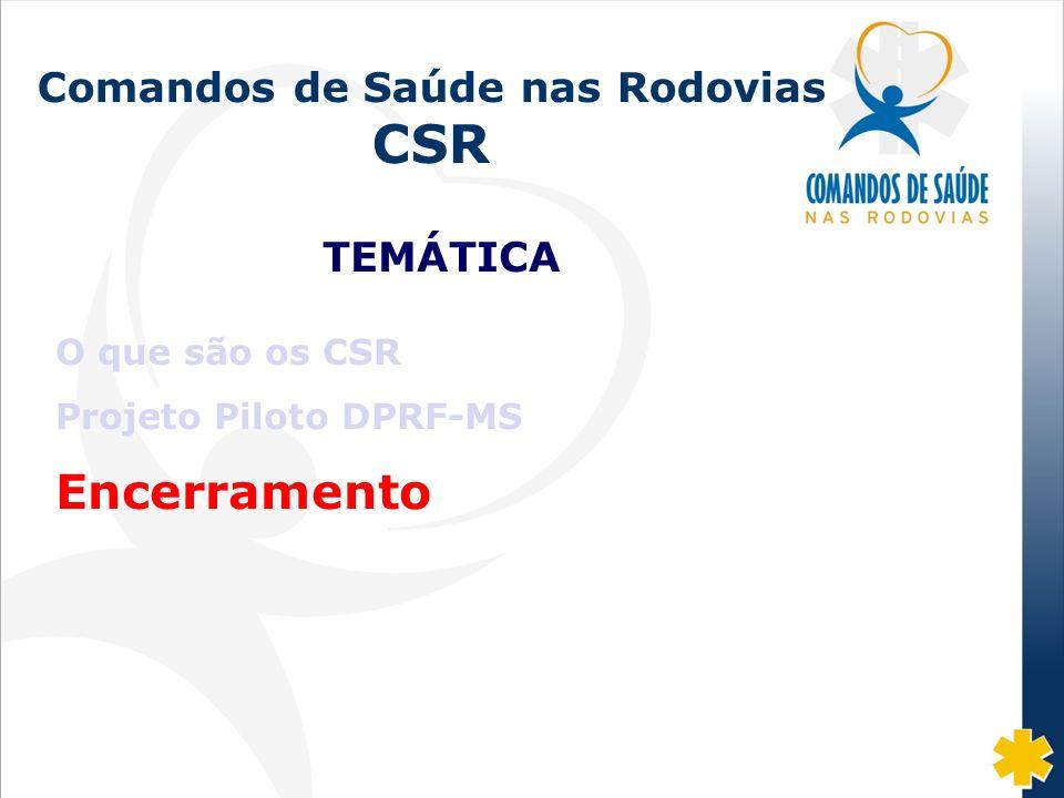 Fonte: DISAS/CGRH/DPRF/MJ: 2002-07 Comandos de Saúde nas Rodovias CSR TEMÁTICA O que são os CSR Projeto Piloto DPRF-MS Encerramento