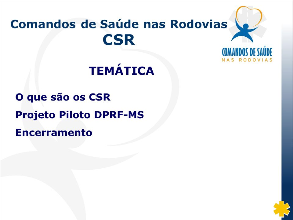 Comandos de Saúde nas Rodovias CSR TEMÁTICA O que são os CSR Projeto Piloto DPRF-MS Encerramento