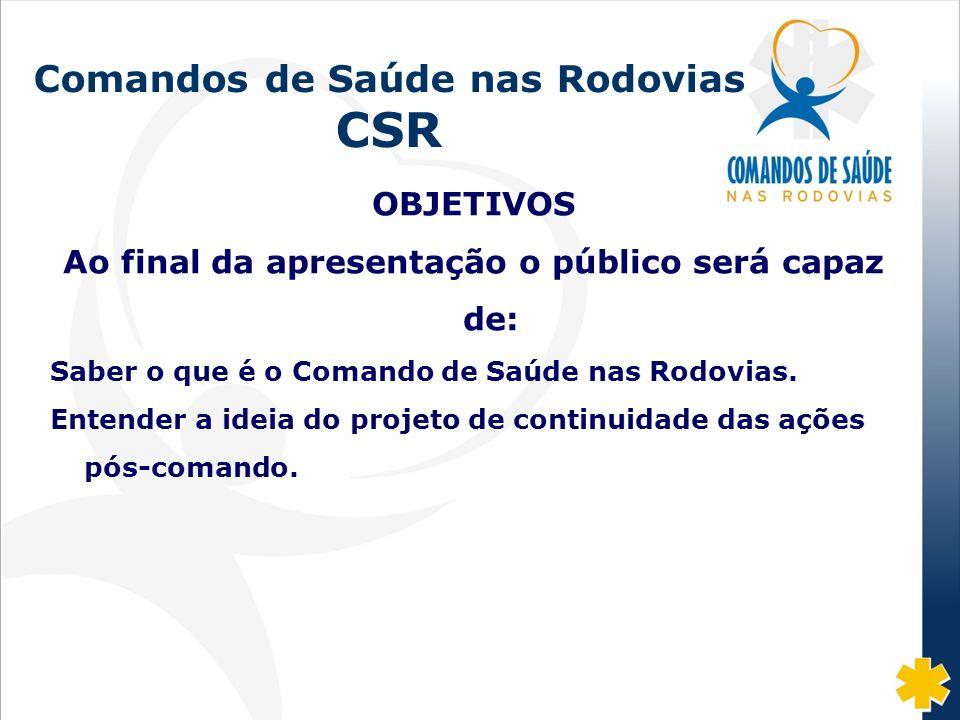 Fonte: DISAS/CGRH/DPRF/MJ: 2002-07 Comandos de Saúde nas Rodovias CSR OBJETIVOS Ao final da apresentação o público será capaz de: Saber o que é o Coma