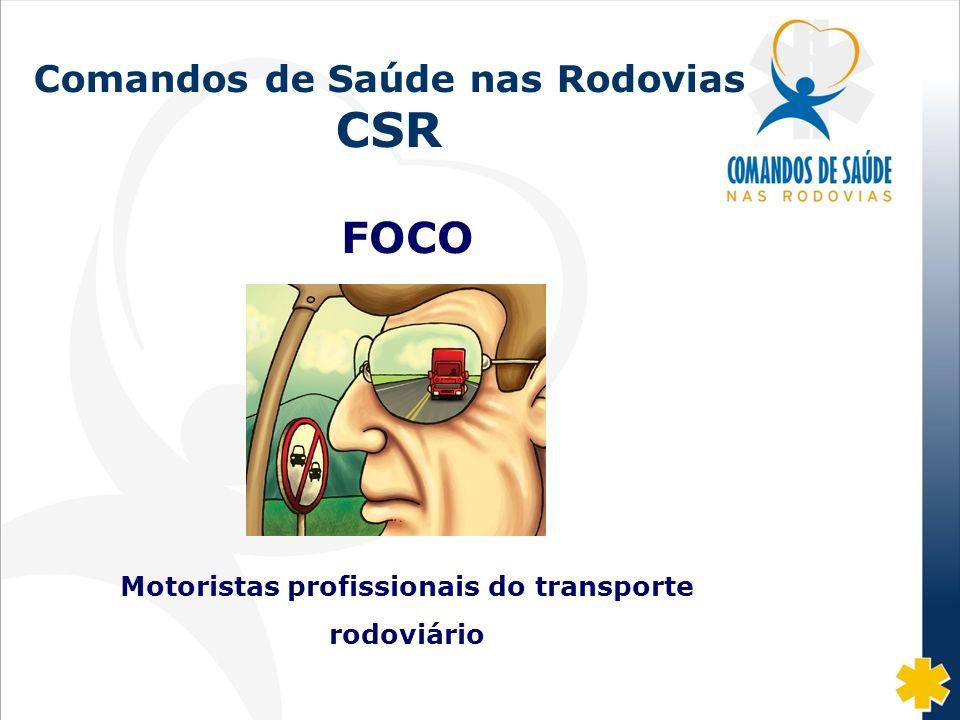 Fonte: DISAS/CGRH/DPRF/MJ: 2002-07 Comandos de Saúde nas Rodovias CSR FOCO Motoristas profissionais do transporte rodoviário