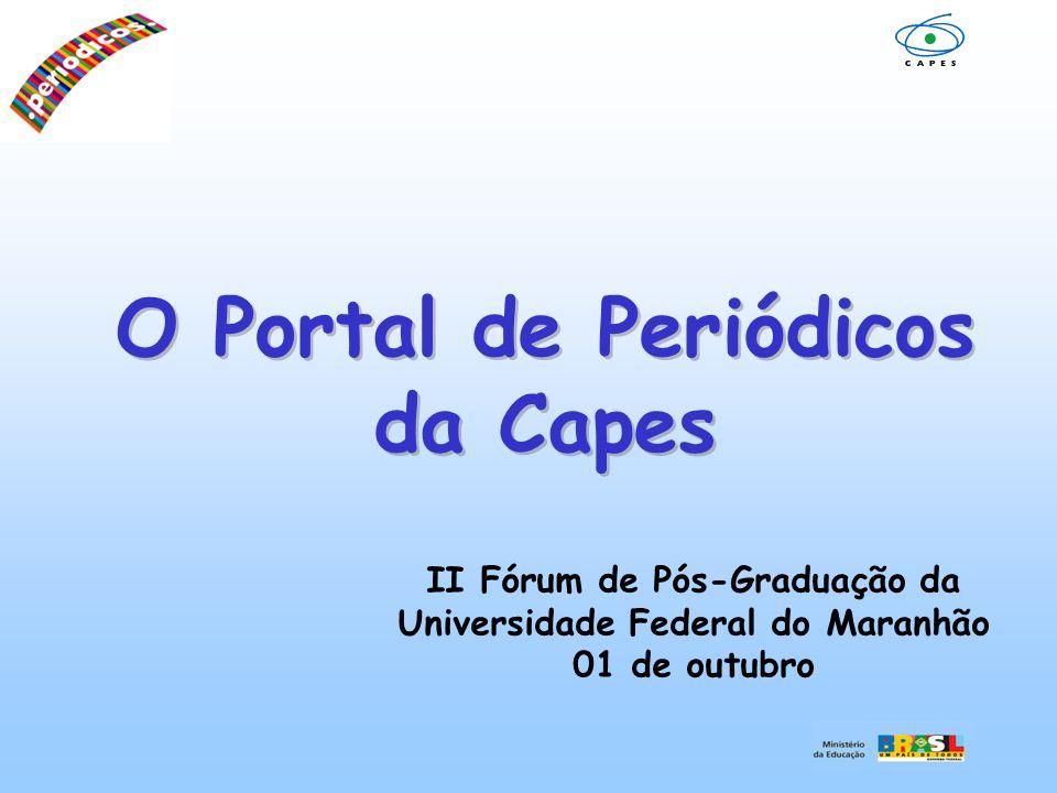 O Portal de Periódicos da Capes II Fórum de Pós-Graduação da Universidade Federal do Maranhão 01 de outubro