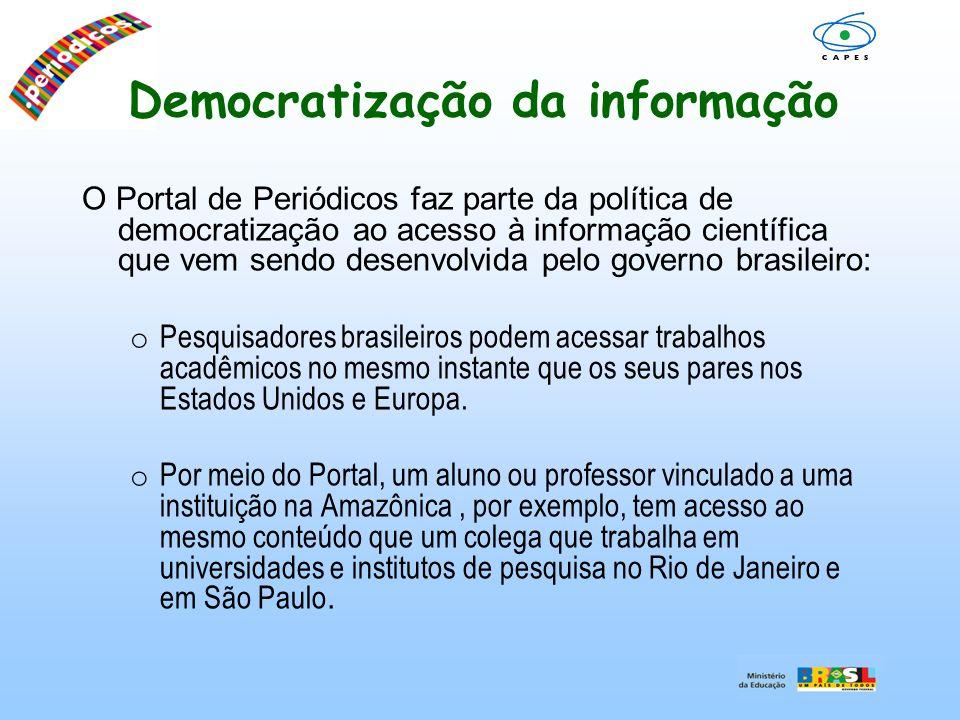 Democratização da informação O Portal de Periódicos faz parte da política de democratização ao acesso à informação científica que vem sendo desenvolvi