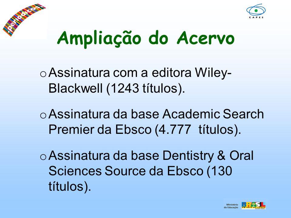 o Assinatura com a editora Wiley- Blackwell (1243 títulos). o Assinatura da base Academic Search Premier da Ebsco (4.777 títulos). o Assinatura da bas