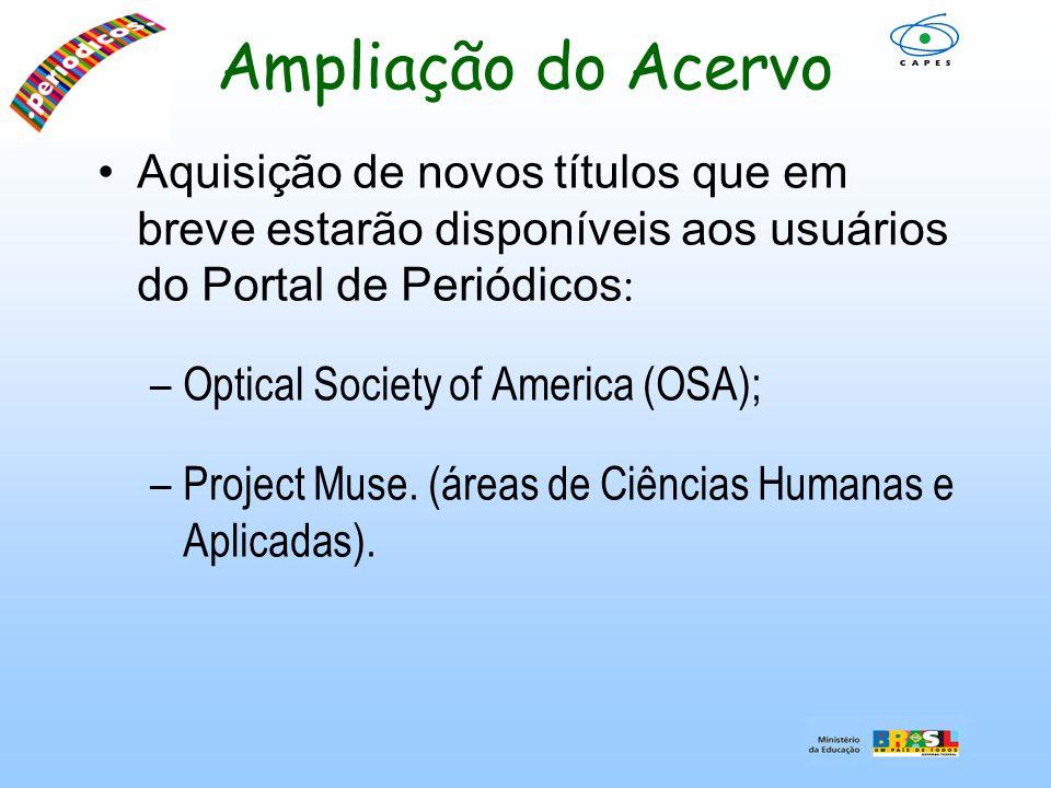 Aquisição de novos títulos que em breve estarão disponíveis aos usuários do Portal de Periódicos : –Optical Society of America (OSA); –Project Muse. (