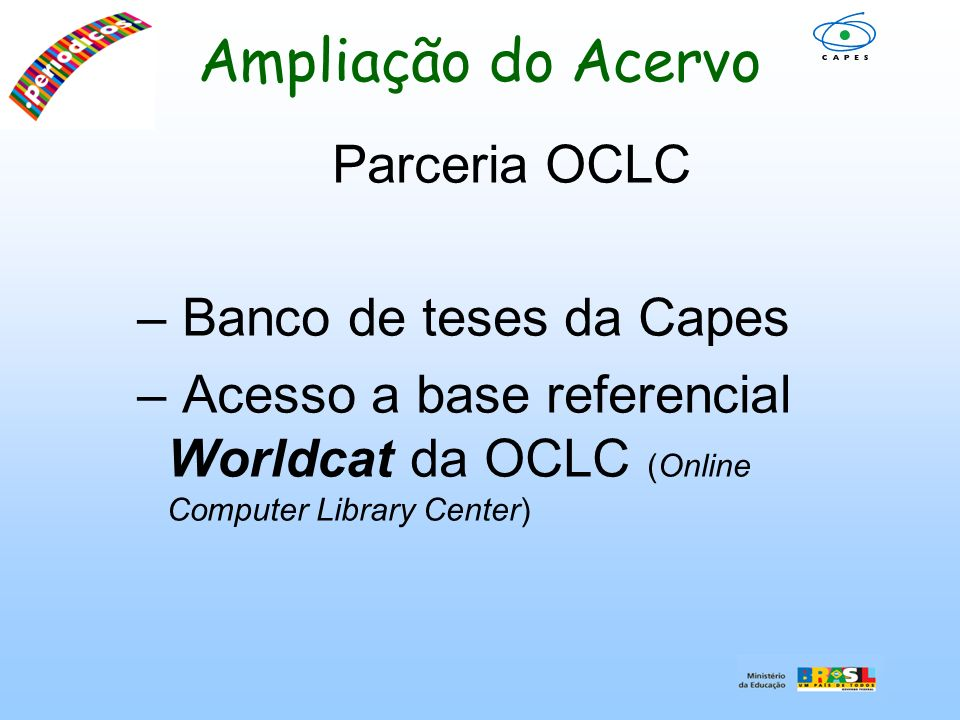 Ampliação do Acervo Parceria OCLC – Banco de teses da Capes – Acesso a base referencial Worldcat da OCLC (Online Computer Library Center)
