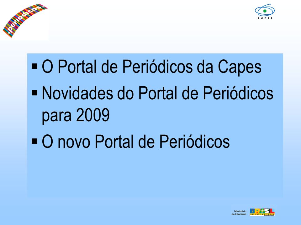 O Portal de Periódicos da Capes Novidades do Portal de Periódicos para 2009 O novo Portal de Periódicos