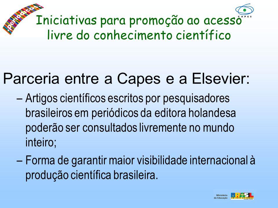 Iniciativas para promoção ao acesso livre do conhecimento científico Parceria entre a Capes e a Elsevier: –Artigos científicos escritos por pesquisado