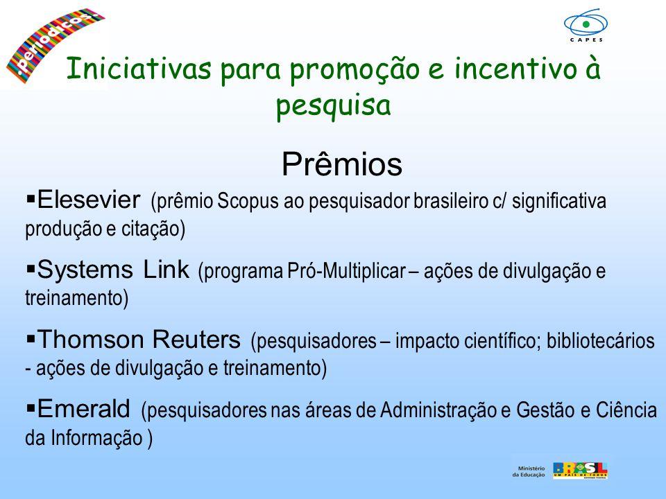 Iniciativas para promoção e incentivo à pesquisa Prêmios Elesevier (prêmio Scopus ao pesquisador brasileiro c/ significativa produção e citação) Syste