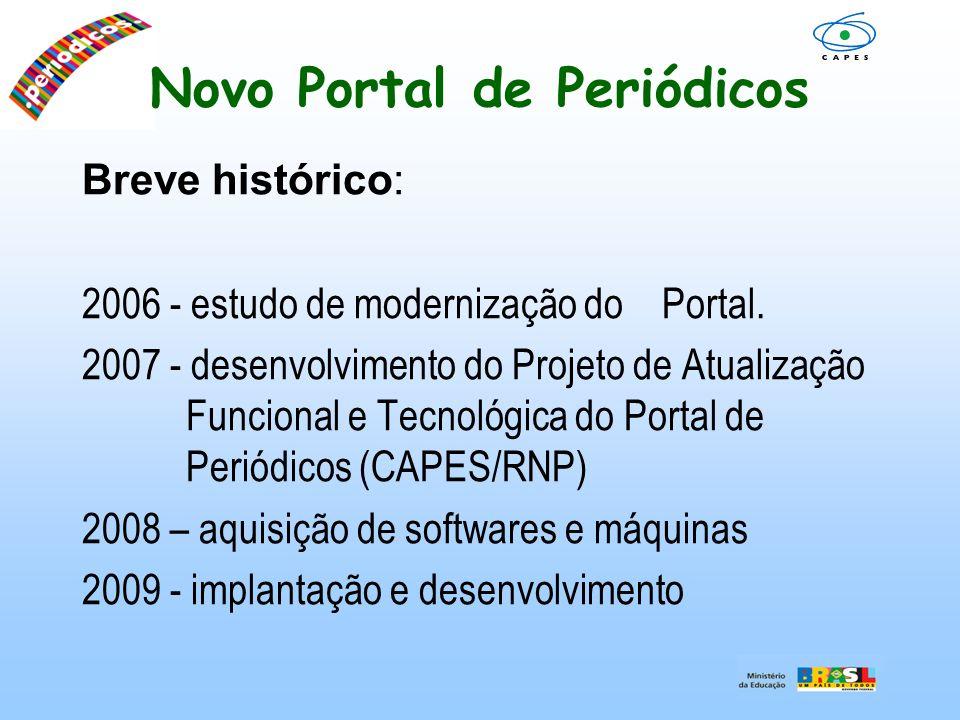 Breve histórico: 2006 - estudo de modernização do Portal. 2007 - desenvolvimento do Projeto de Atualização Funcional e Tecnológica do Portal de Periód