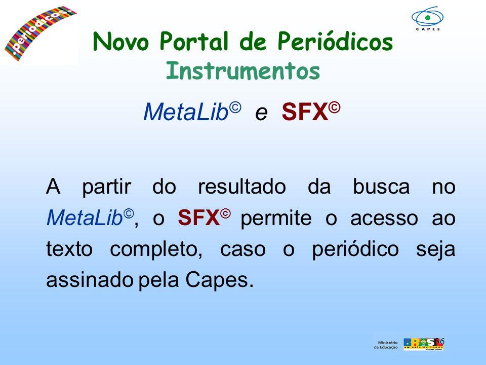 36 Novo Portal de Periódicos Instrumentos MetaLib © e SFX © A partir do resultado da busca no MetaLib ©, o SFX © permite o acesso ao texto completo, c