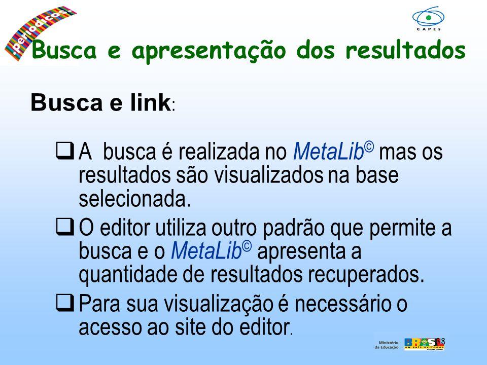 38 Busca e apresentação dos resultados Busca e link : A busca é realizada no MetaLib © mas os resultados são visualizados na base selecionada. O edito
