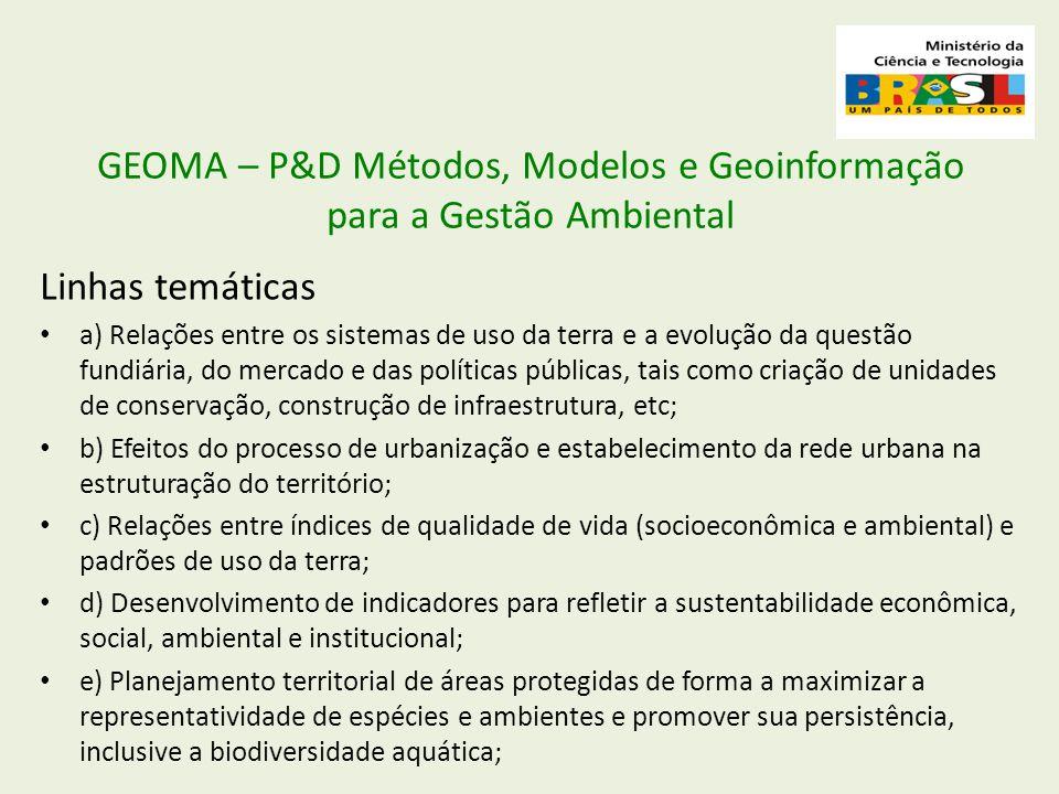 GEOMA – P&D Métodos, Modelos e Geoinformação para a Gestão Ambiental Linhas temáticas a) Relações entre os sistemas de uso da terra e a evolução da qu