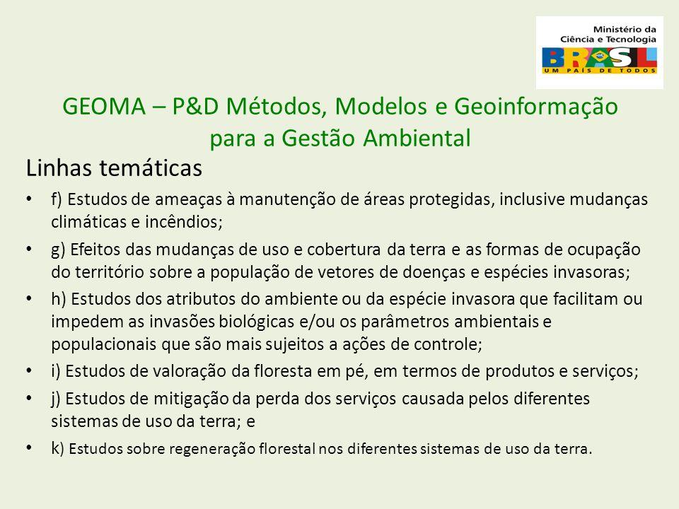 GEOMA – P&D Métodos, Modelos e Geoinformação para a Gestão Ambiental Linhas temáticas f) Estudos de ameaças à manutenção de áreas protegidas, inclusiv