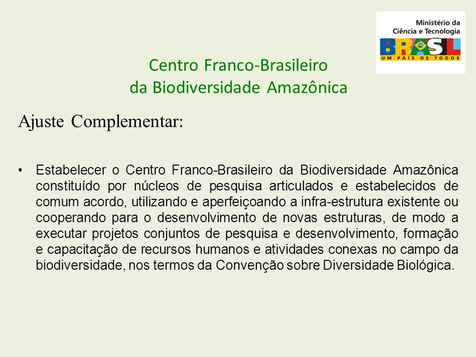 Centro Franco-Brasileiro da Biodiversidade Amazônica Ajuste Complementar : Estabelecer o Centro Franco-Brasileiro da Biodiversidade Amazônica constitu