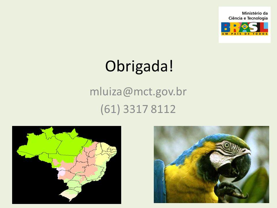 Obrigada! mluiza@mct.gov.br (61) 3317 8112