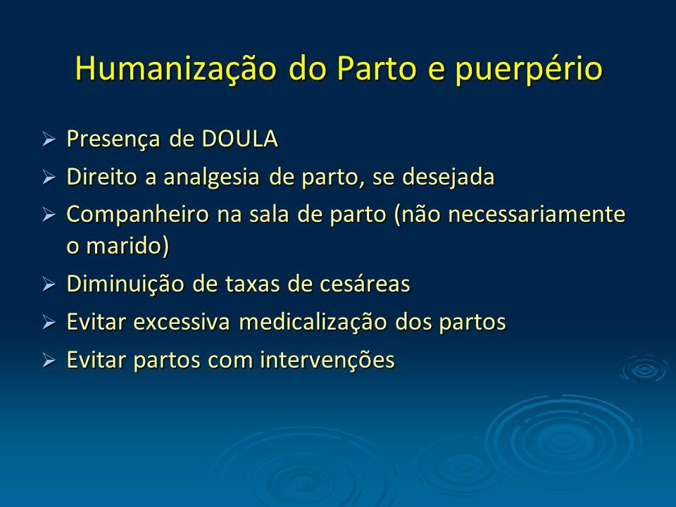 Humanização do Parto e puerpério Presença de DOULA Presença de DOULA Direito a analgesia de parto, se desejada Direito a analgesia de parto, se deseja