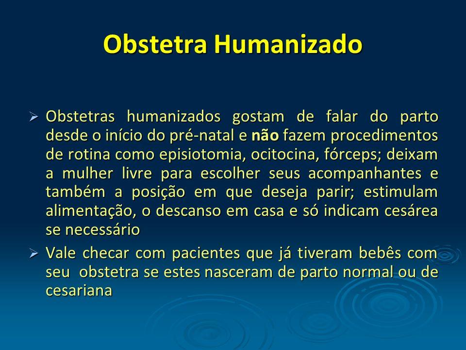 Obstetra Humanizado Obstetras humanizados gostam de falar do parto desde o início do pré-natal e não fazem procedimentos de rotina como episiotomia, o