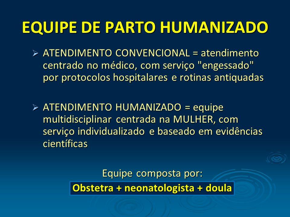 EQUIPE DE PARTO HUMANIZADO ATENDIMENTO CONVENCIONAL = atendimento centrado no médico, com serviço