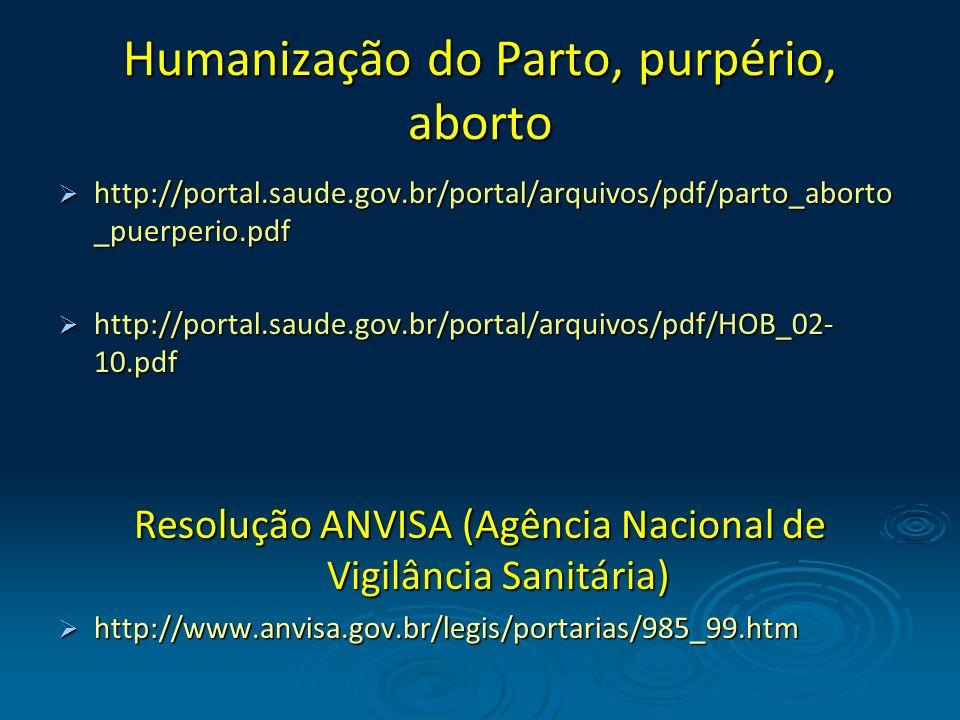 Humanização do Parto, purpério, aborto http://portal.saude.gov.br/portal/arquivos/pdf/parto_aborto _puerperio.pdf http://portal.saude.gov.br/portal/ar