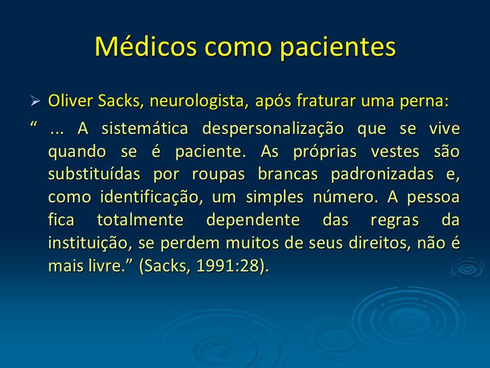 Médicos como pacientes Oliver Sacks, neurologista, após fraturar uma perna: Oliver Sacks, neurologista, após fraturar uma perna:... A sistemática desp