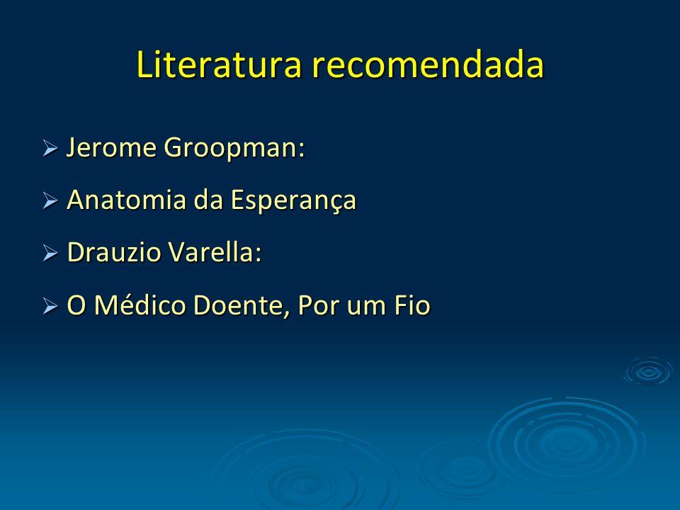 Literatura recomendada Jerome Groopman: Jerome Groopman: Anatomia da Esperança Anatomia da Esperança Drauzio Varella: Drauzio Varella: O Médico Doente