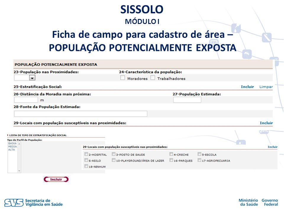SISSOLO MÓDULO I Ficha de campo para cadastro de área – POPULAÇÃO POTENCIALMENTE EXPOSTA