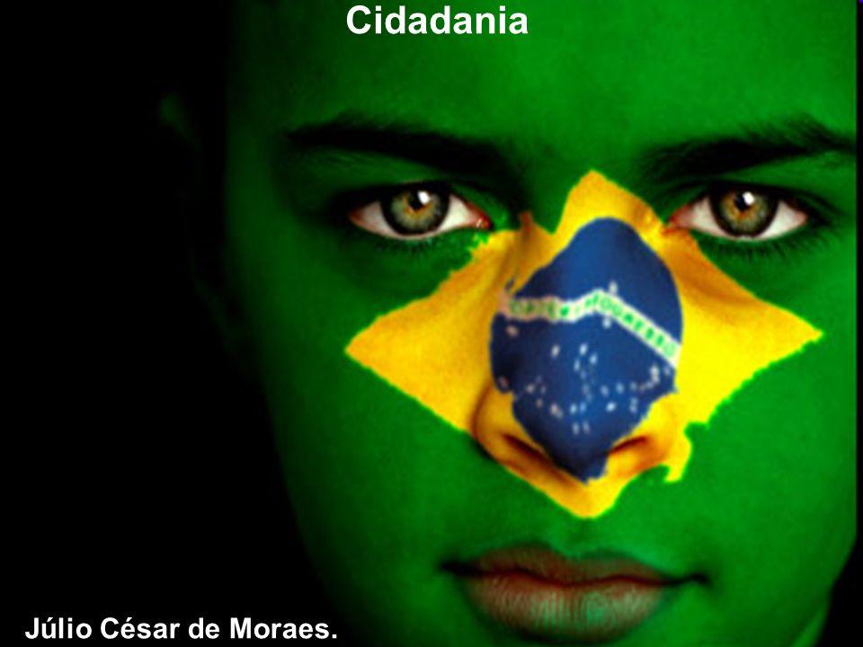 1 Cidadania Júlio César de Moraes Cidadania Júlio César de Moraes.