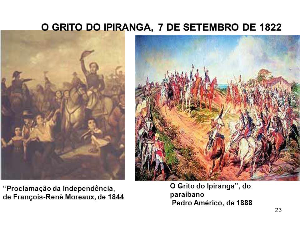 23 Proclamação da Independência, de François-Renê Moreaux, de 1844 O Grito do Ipiranga, do paraibano Pedro Américo, de 1888 O GRITO DO IPIRANGA, 7 DE